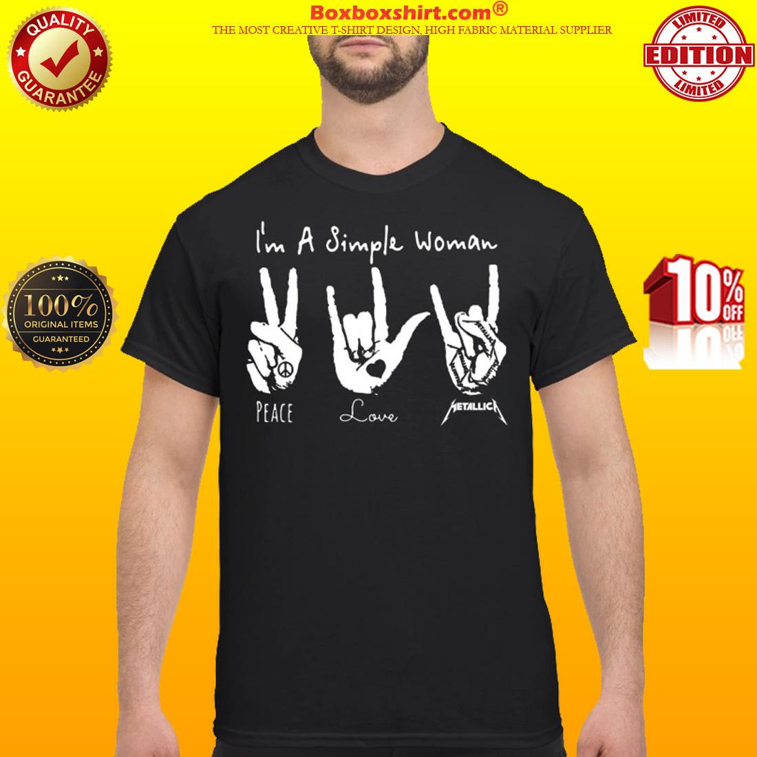 I'm a simple woman peace love Metallica classic shirt