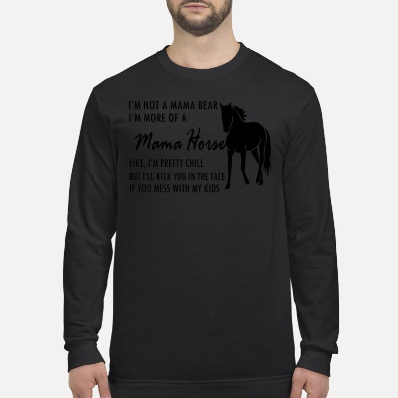 I'm not a mama bear I'm more of a mama horse men's long sleeved shirt