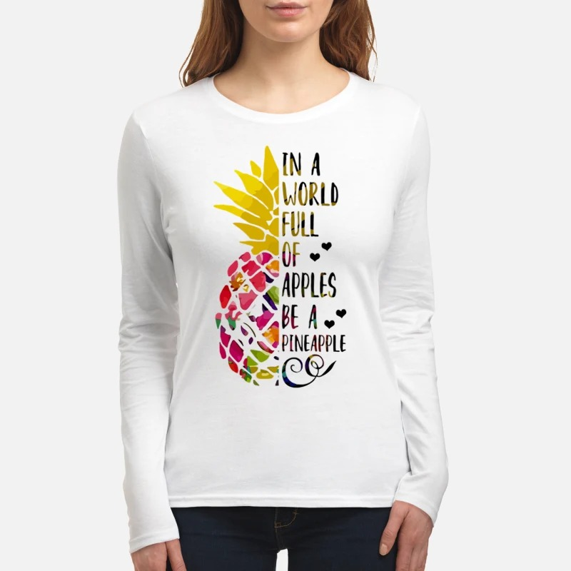 In A World Full Of Apples Be A PineApple women's long sleeved shirt