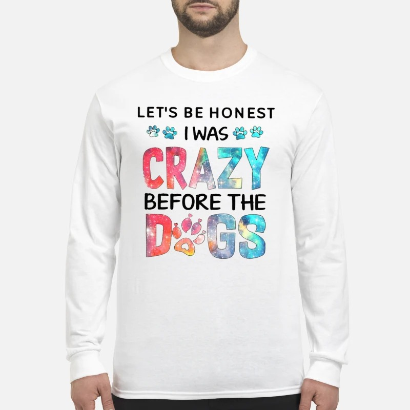 Let's be honest I was crazy before the dogs men's long sleeved shirt
