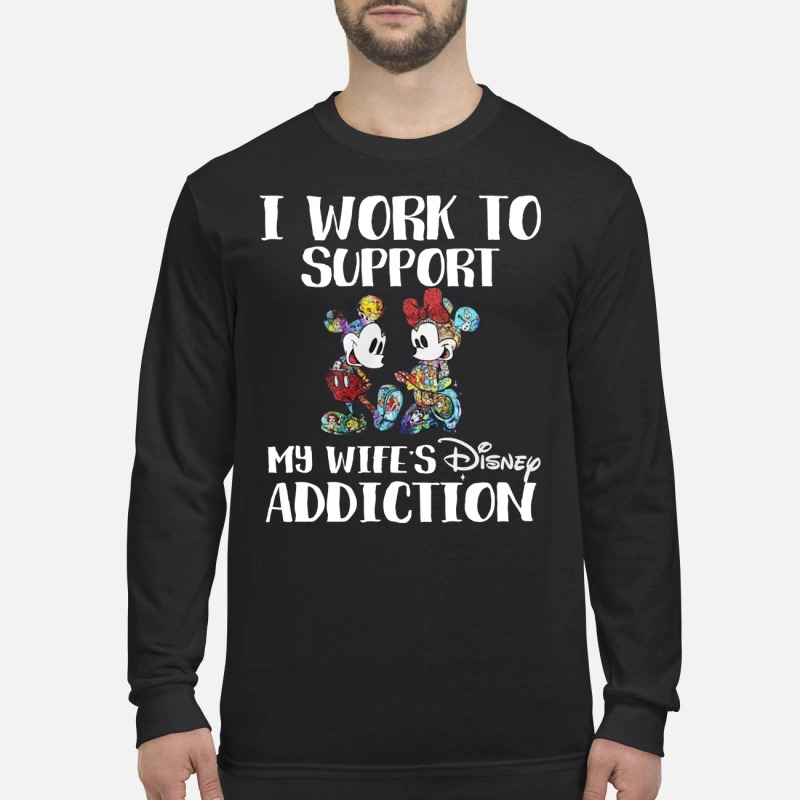 Mickey and minnie I work to support my wifes disney addiction men's long sleeved shirt