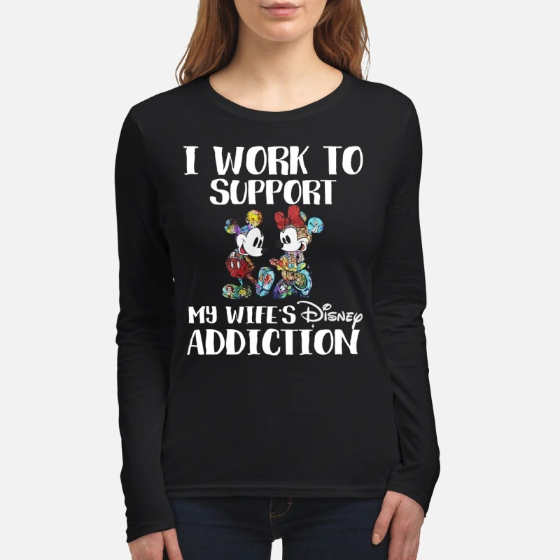 Mickey and minnie I work to support my wifes disney addiction women's long sleeved shirt
