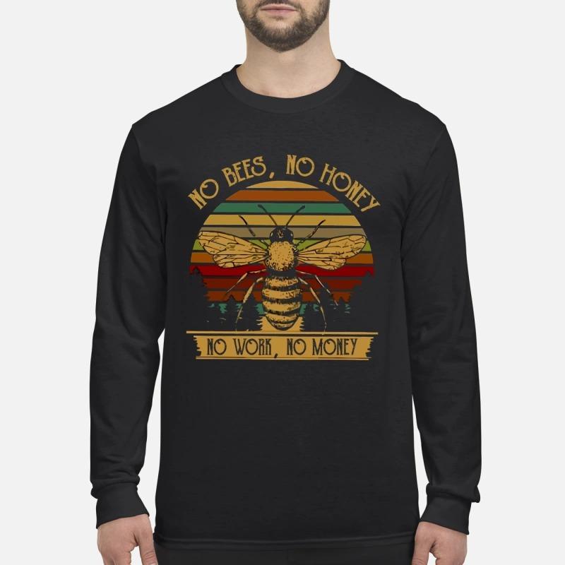 No bees no honey no work no money men's long sleeved shirt