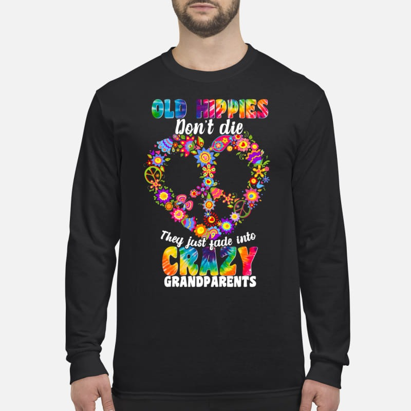 Old hippies don't die they just fade into crazy grandparents men's long sleeved shirt