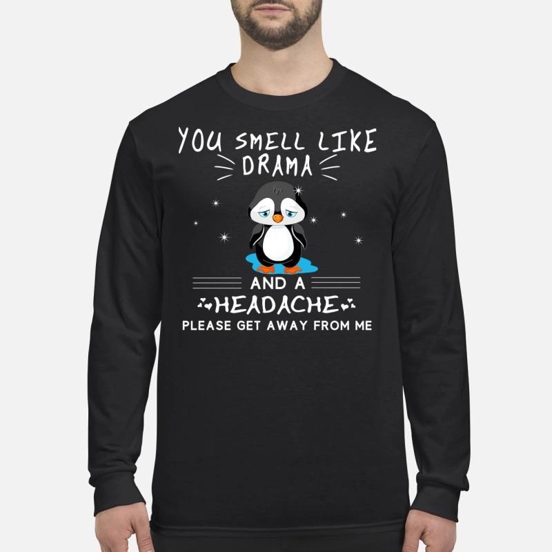 Penguin you smell like drama and a headache men's long sleeved shirt