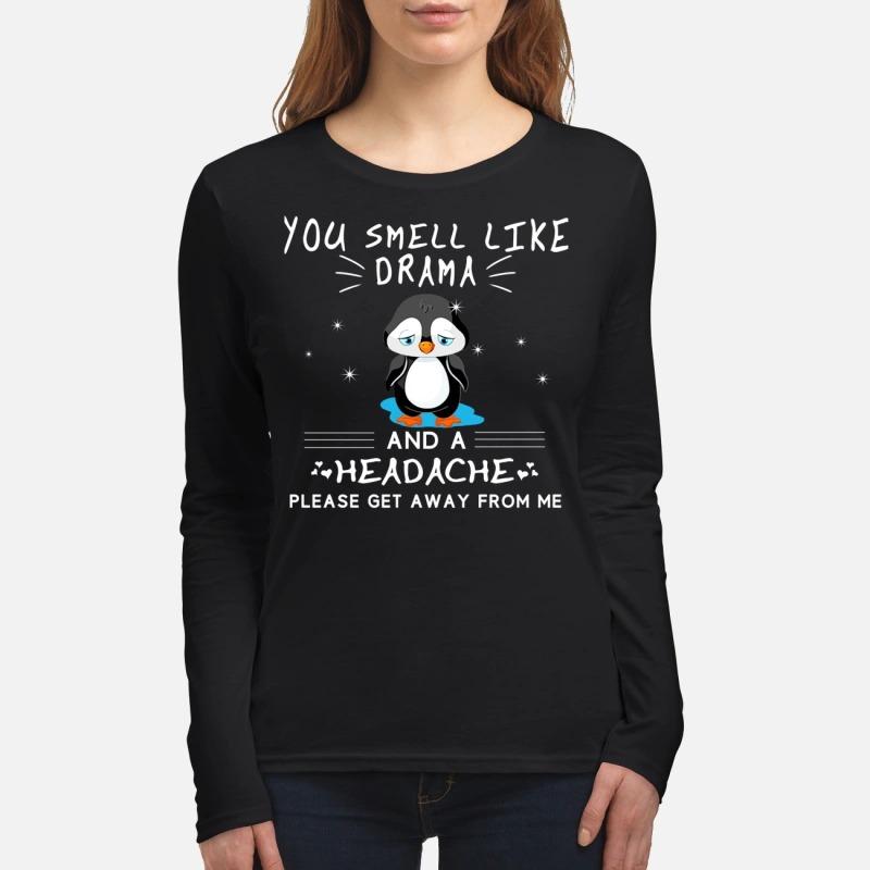 Penguin you smell like drama and a headache women's long sleeved shirt