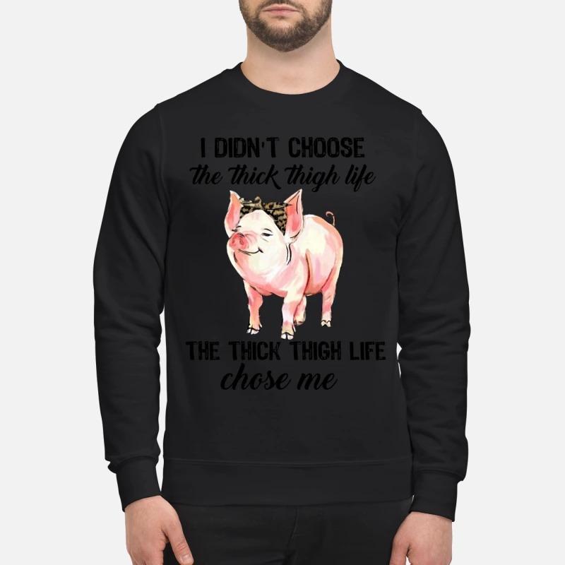 Pig I did't choose the thick thigh life chose me sweatshirt