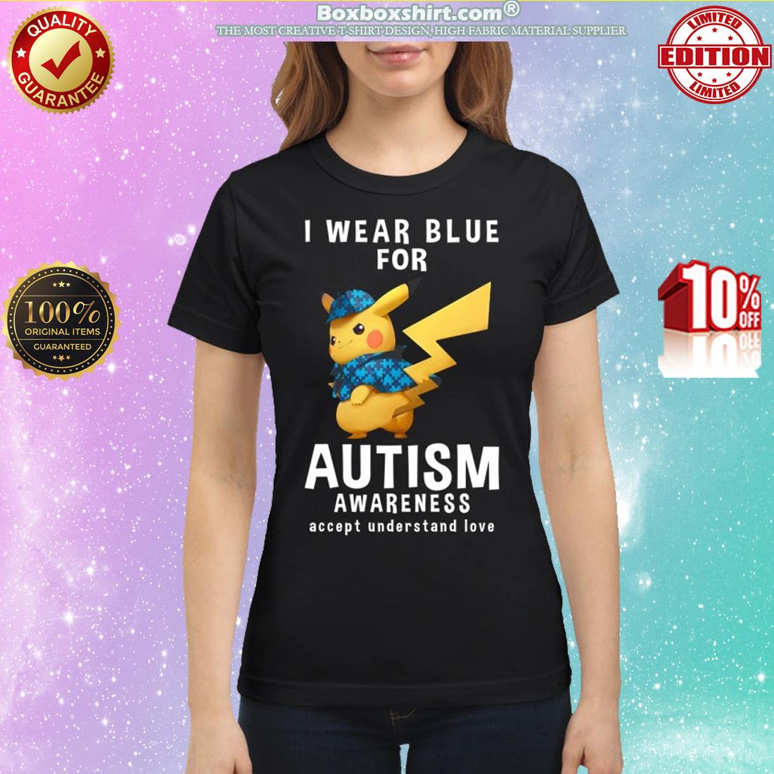 Pikachu I wear blue for autism awareness accept understand love classic shirt