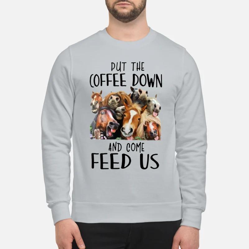 Put the coffee down and come feed us mug and sweatshirt