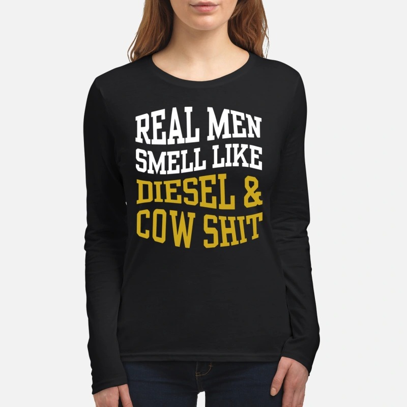 Real men smell like diesel and cow shit women's long sleeved shirt