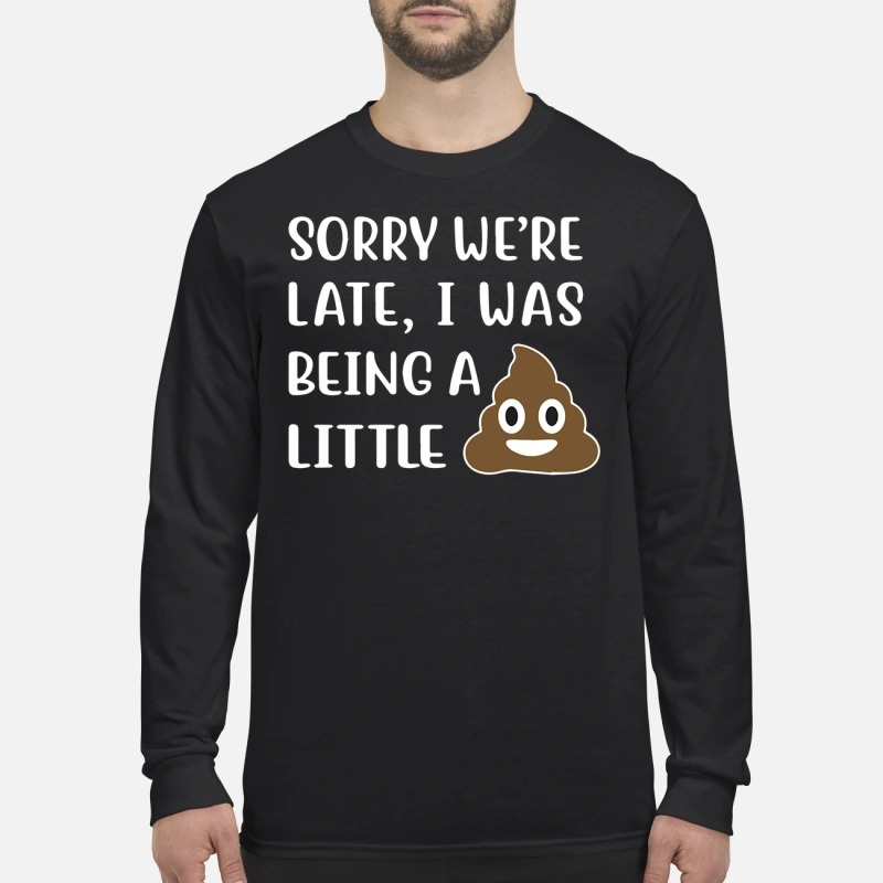 Sorry We're late I was being a little shit men's long sleeved shirt