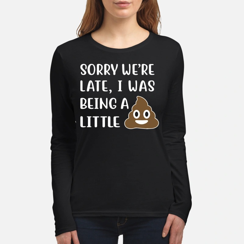Sorry We're late I was being a little shit women's long sleeved shirt