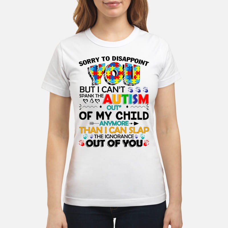 Sorry to disappoint you but you can't spank the Autism classic shirt