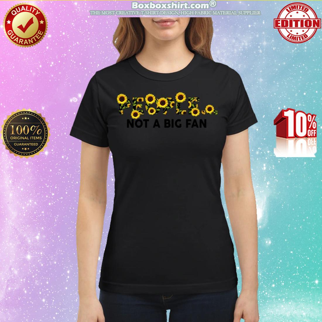 Sunflower people not a big fan shirt