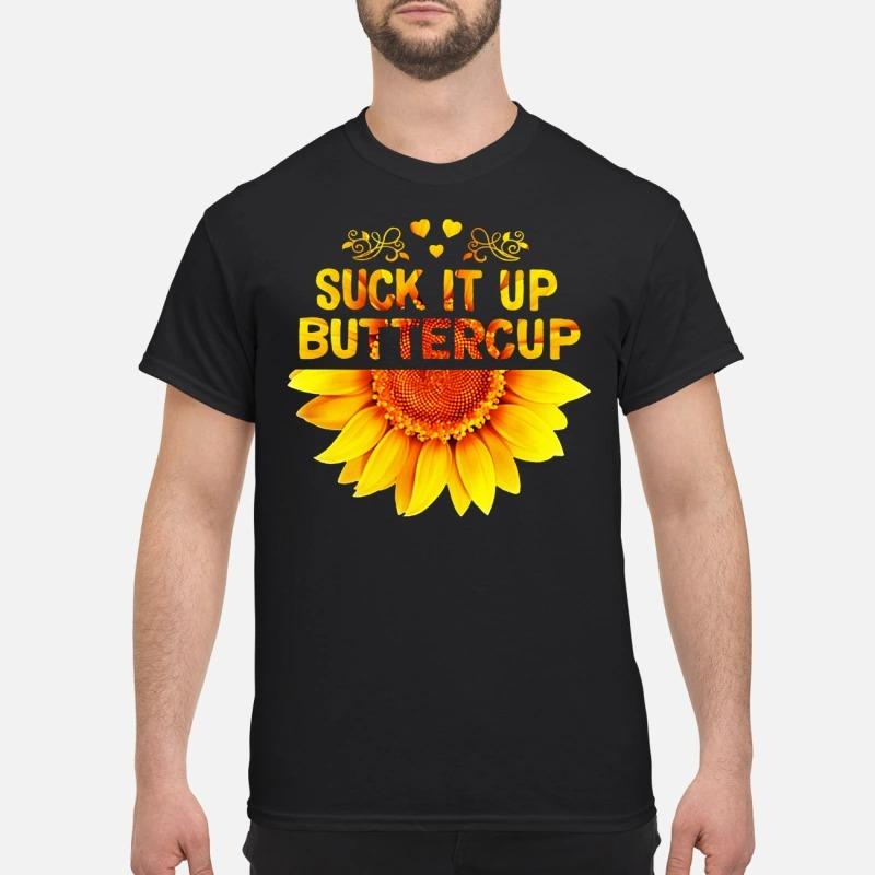 Sunflower suck it up buttercup classic shirt