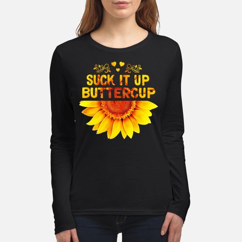 Sunflower suck it up buttercup women's long sleeved shirt