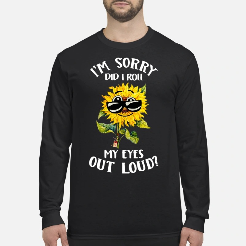 Sunflower sunglasses I'm sorry did I roll my eyes out loud men's long sleeved shirt