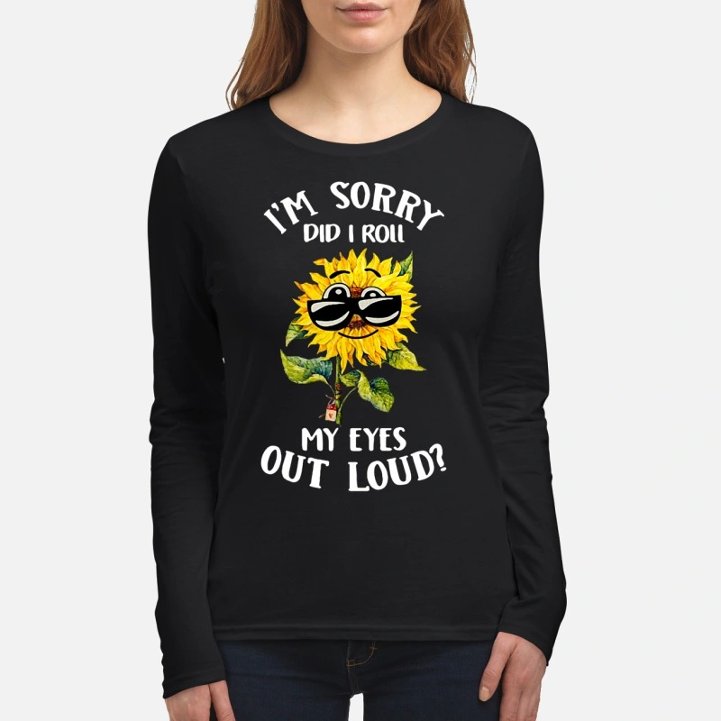 Sunflower sunglasses I'm sorry did I roll my eyes out loud women's long sleeved shirt