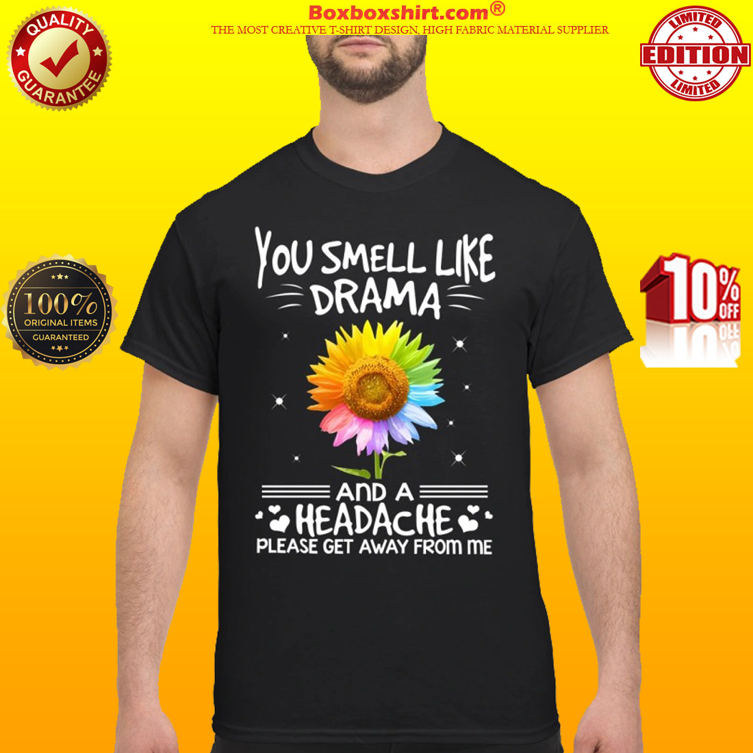 Sunflower you smell like drama and a headache please get away from me classic shirt