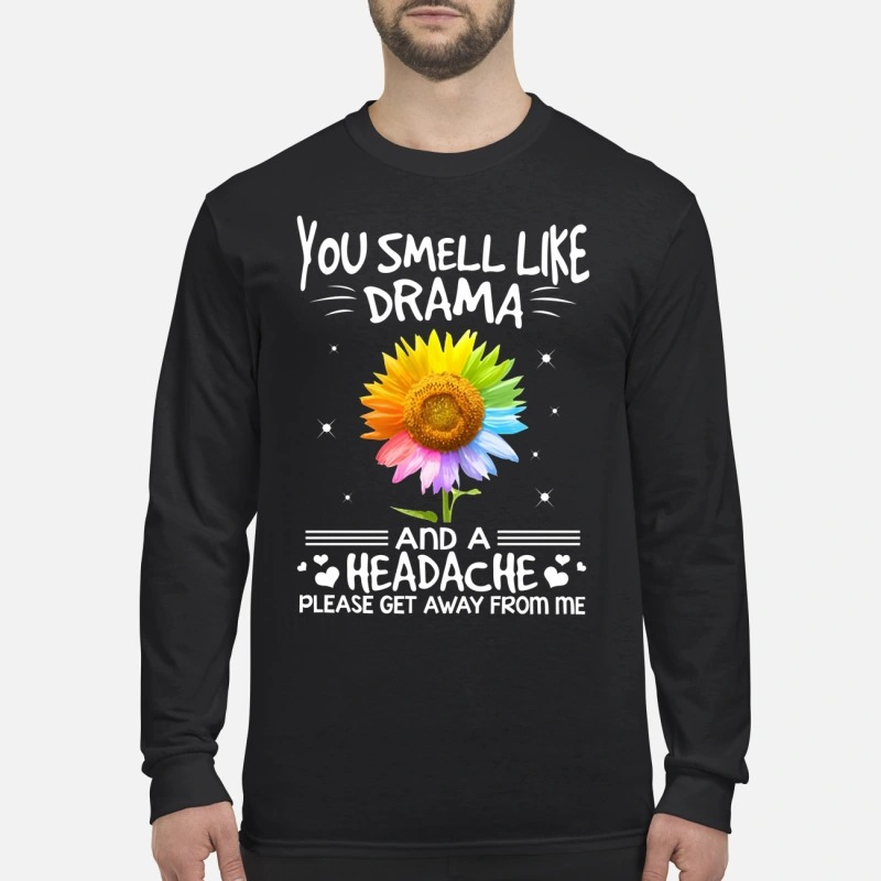 Sunflower you smell like drama and a headache please get away from me men's long sleeved shirt