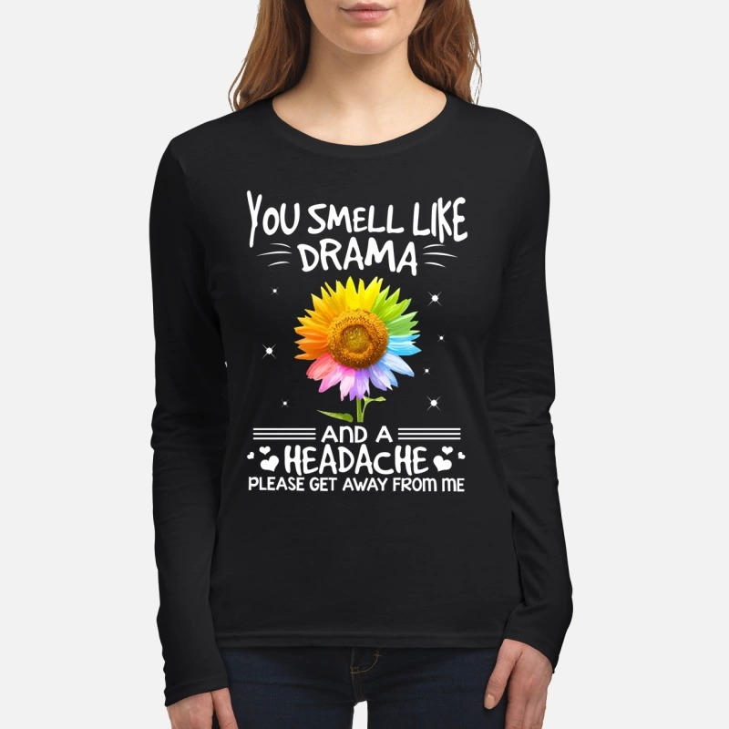 Sunflower you smell like drama and a headache please get away from me women's long sleeved shirt