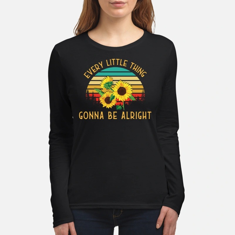 Sunflowers every little thing gonna be alright women's long sleeved shirt