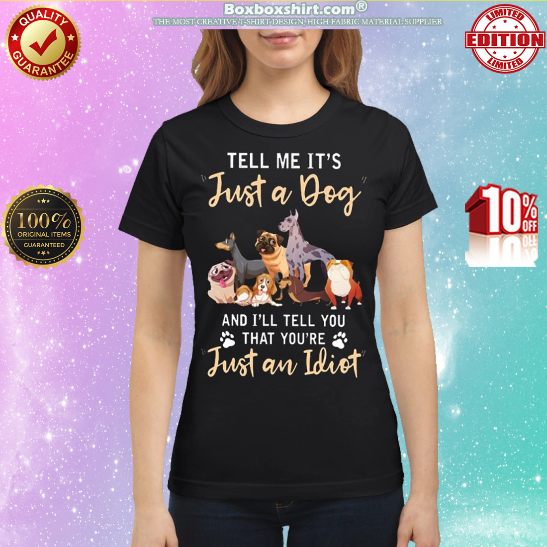 Tell me It's just a dog and I will tell you that you're just an idiot classic shirt