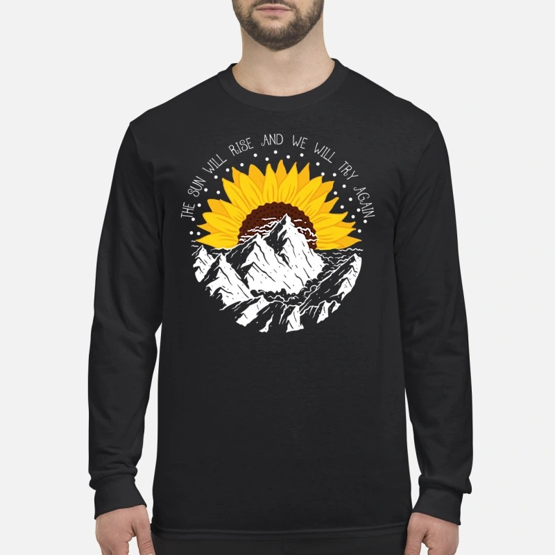 The sun will rise and we will try again men's long sleeved shirt