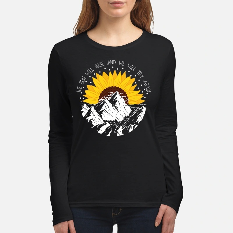 The sun will rise and we will try again women's long sleeved shirt