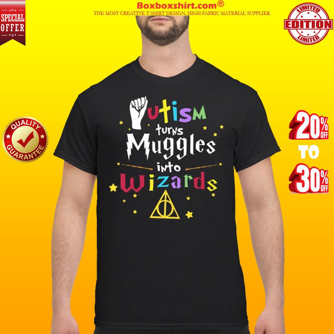 Autism turns muggles into wizards shirt