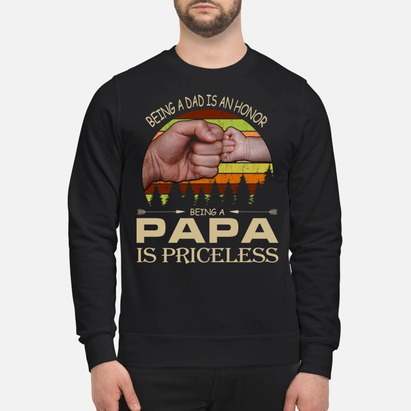 Being a dad is an honor being a papa is priceless sweatshirt