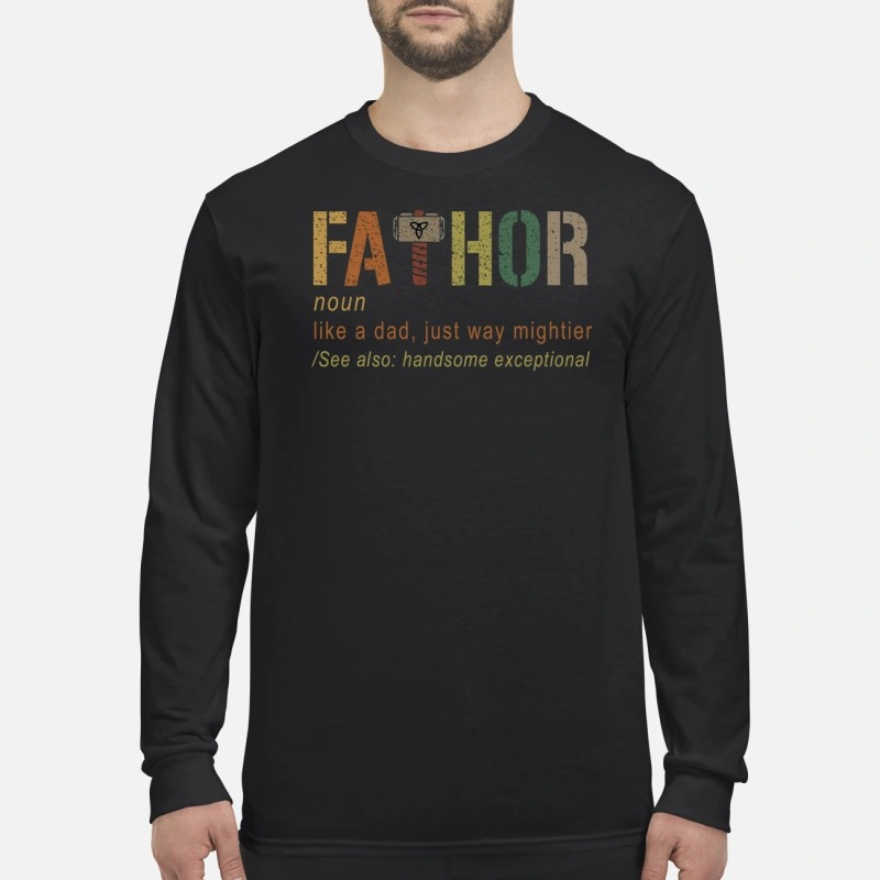 Fathor like a dad just way mightier men's long sleeved shirt