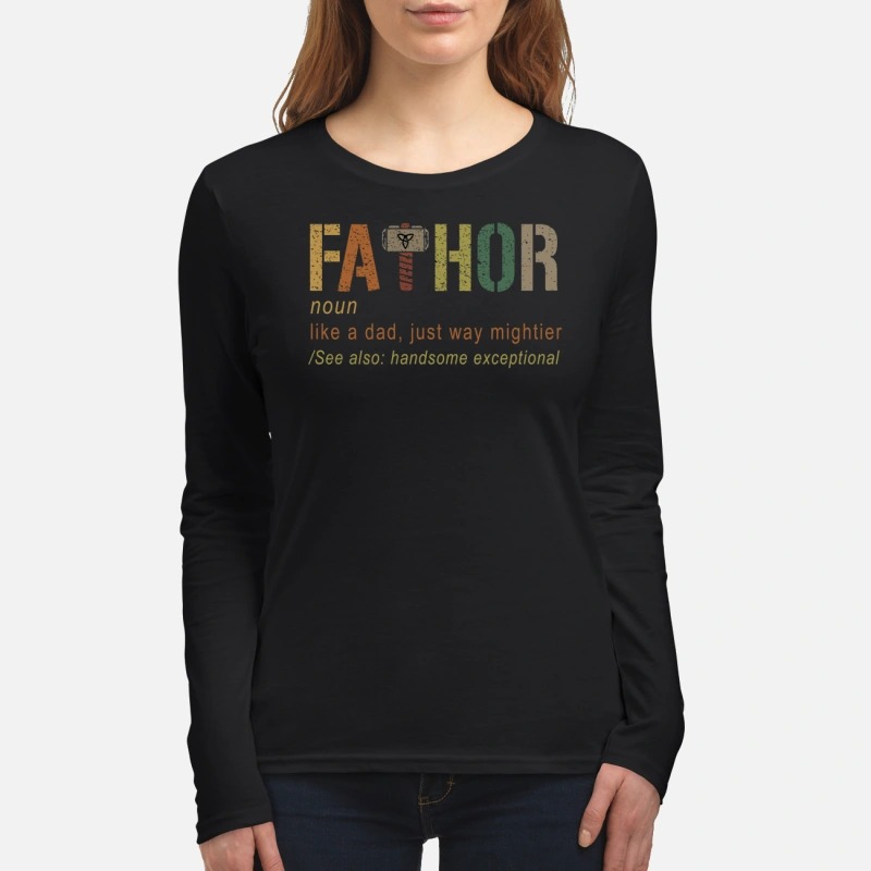 Fathor like a dad just way mightier women's long sleeved shirt