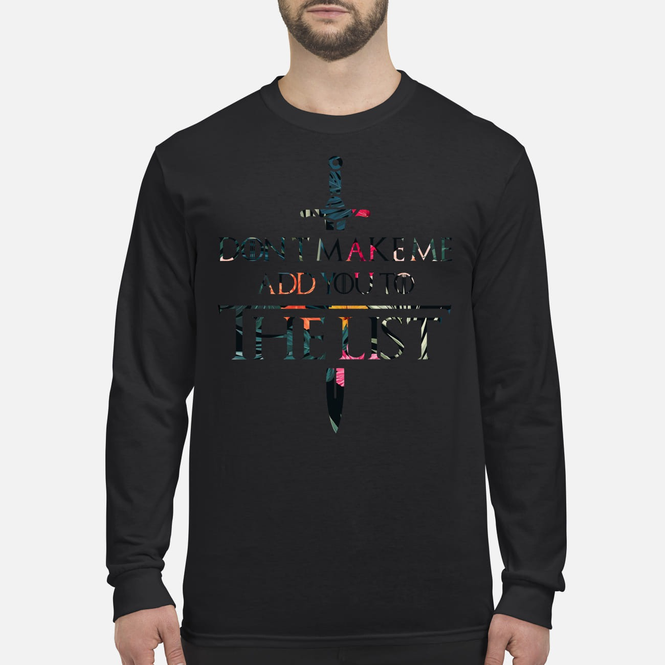 GOT don't make me add you to the list men's long sleeved shirt