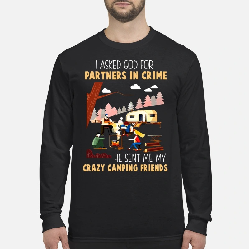 I asked god for partners in crime he sent me my crazy camping friends men's long sleeved shirt