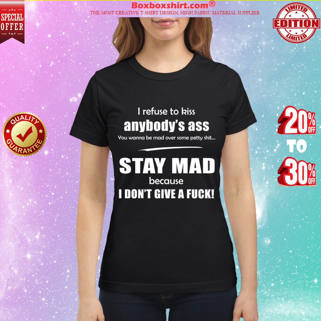 I refuse to kiss body ass stay mad because I don't give a fuck classic shirt