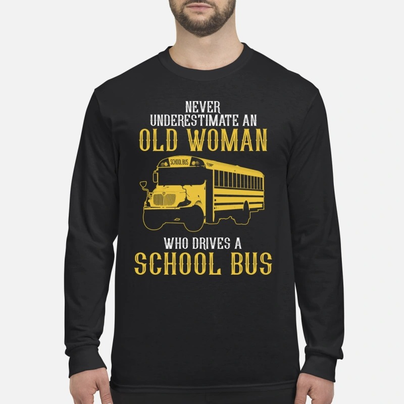 Never underestimate an old woman who drives a school bus men's long sleeved shirt