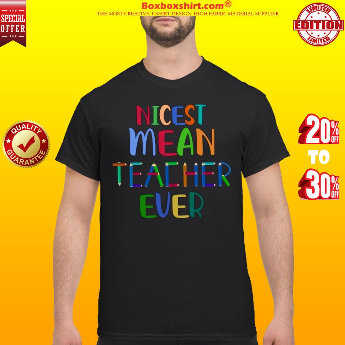 Nicest mean teacher ever classic shirt