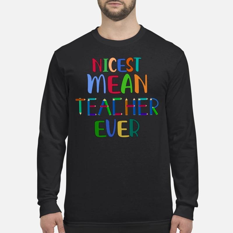 Nicest mean teacher ever men's long sleeved shirt