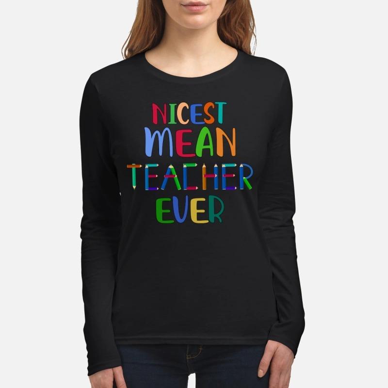 Nicest mean teacher ever women's long sleeved shirt