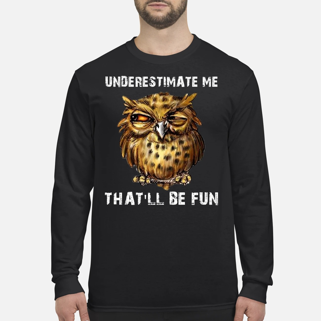 Owl underestimate me that will be fun men's long sleeved shirt