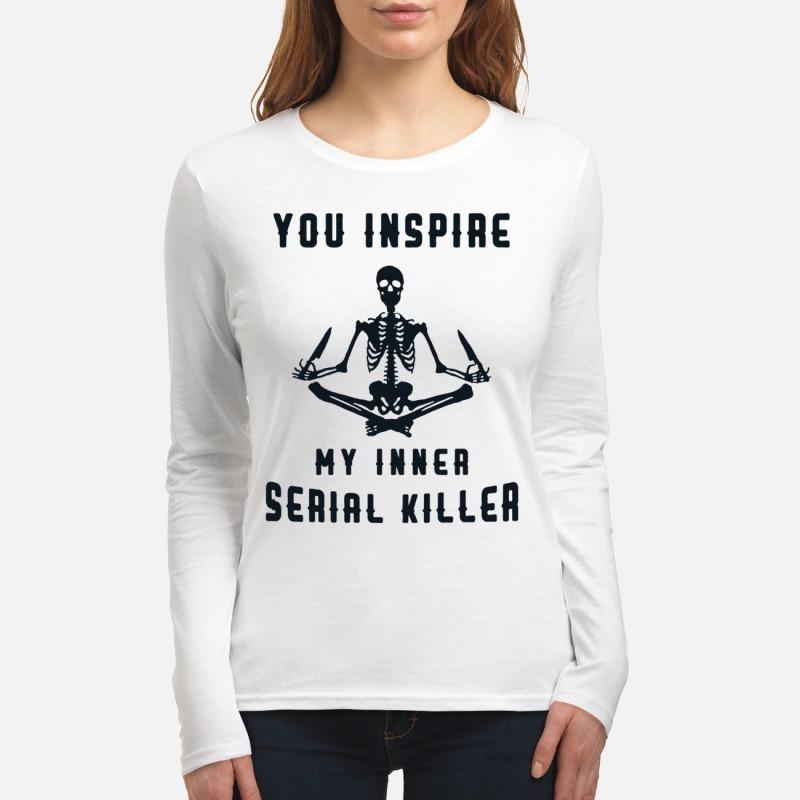 Skeleton you inspire my inner serial killer women's long sleeved shirt