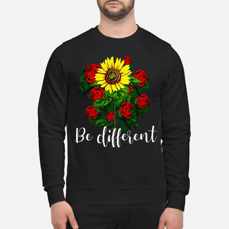Sunflower and rose be different sweatshirt