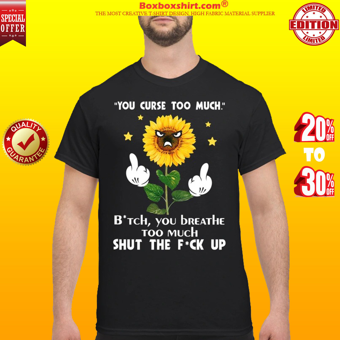 Sunflower you curse too much bitch you breathe too much shut the fuck up classic shirt