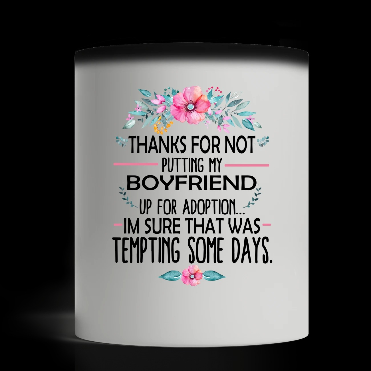 Thank for not putting my boyfriend Im sure that was temting some days magic mug