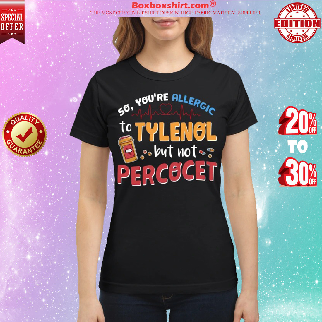 You're allergic to tylenol but not percocet classic shirt