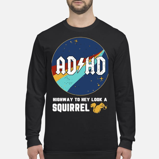 ADHD highway to hey look a squirrel men's long sleeved shirt