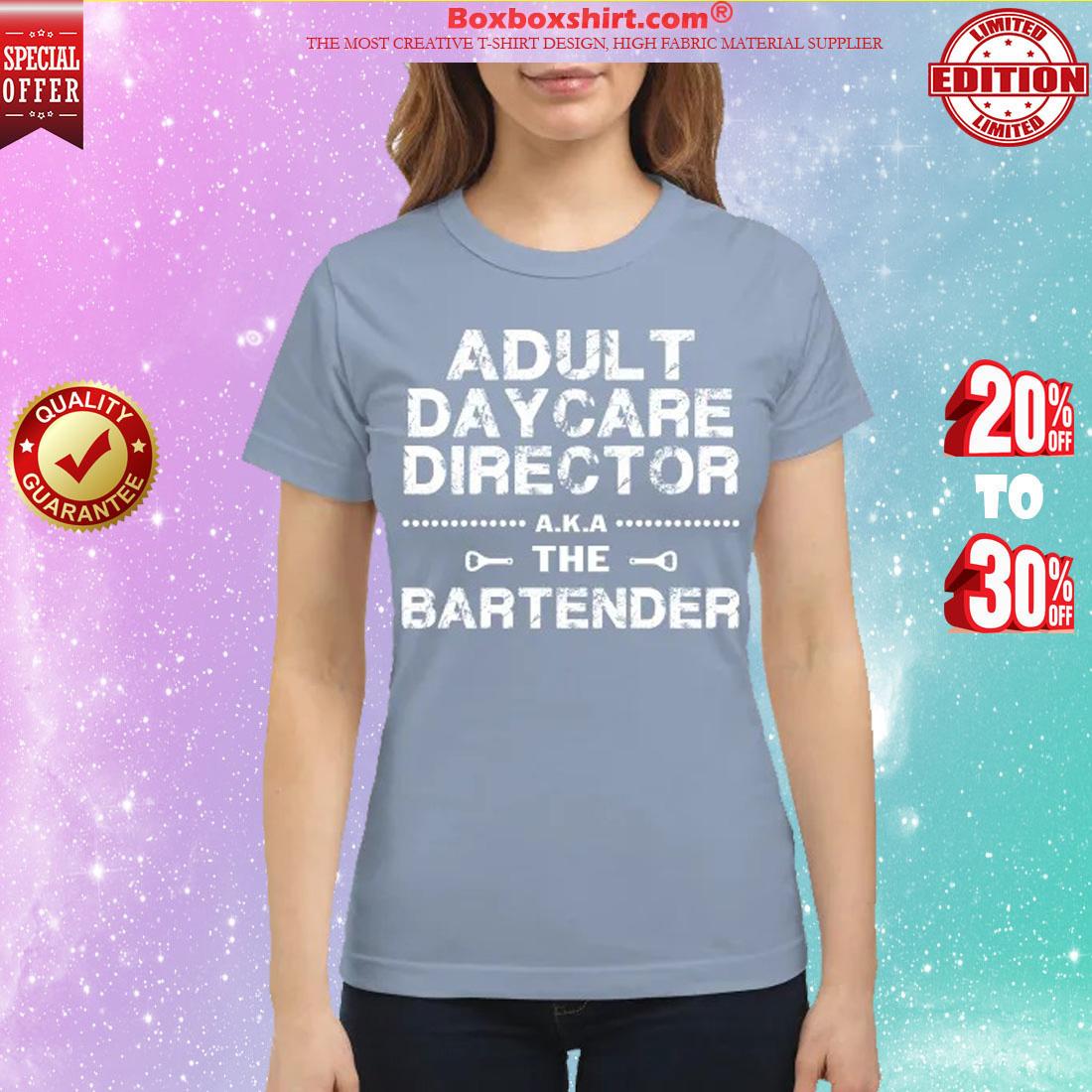 Adult daycare director the bartender shirt
