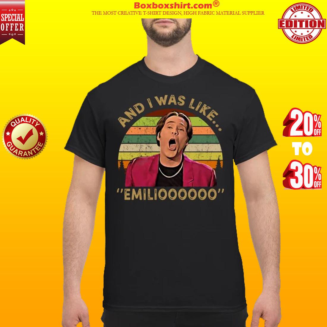 And I was like emilioo classic shirt