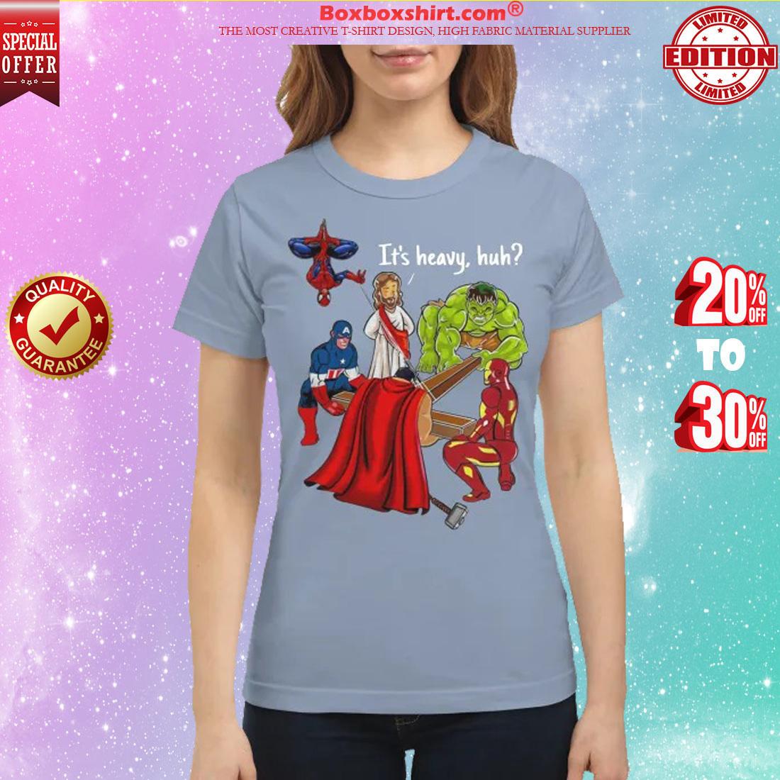 Avengers It's heavy huh classic shirt